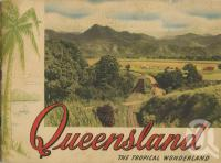 "<span class=""caption-caption"">Queensland The Tropical Wonderland</span>, 1950. <br />Booklet, collection of <span class=""caption-contributor"">Centre for the Government of Queensland</span>."